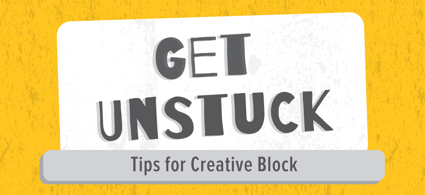 Get unstuck: Tips for creative block